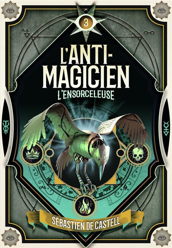 L'ANTI-MAGICIEN, 3 - L'ENSORCELEUSE CASTELL SEBASTIEN DE GALLIMARD