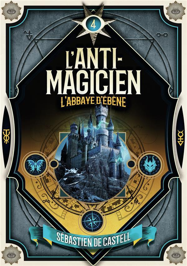 L'ANTI-MAGICIEN, 4 - L'ABBAYE D'EBENE CASTELL SEBASTIEN DE GALLIMARD
