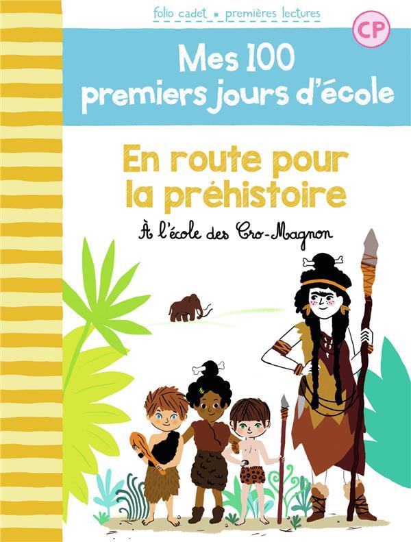 MES 100 PREMIERS JOURS D'ECOLE, 12 : EN ROUTE POUR LA PREHISTOIRE - A L'ECOLE DES CRO-MAGNON