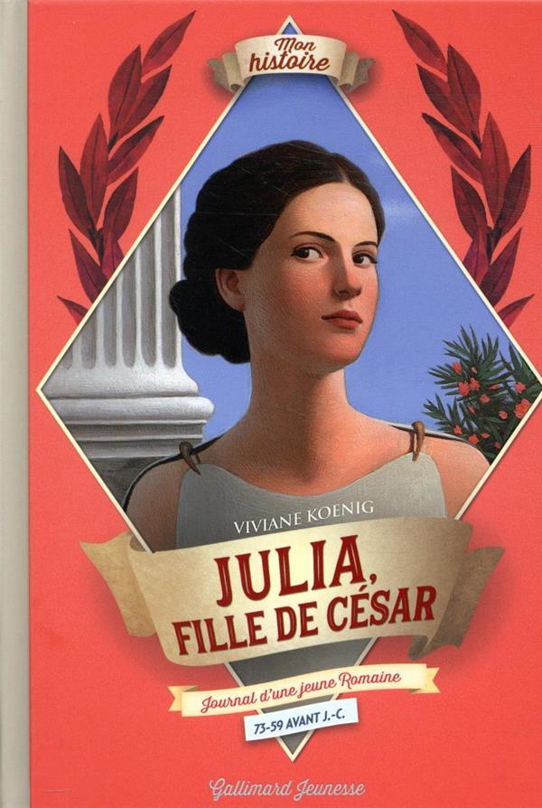 JULIA, FILLE DE CESAR  -  JOURNAL D'UNE FILLE D'EMPEREUR, DE 73 A 59 AV. J.-C.