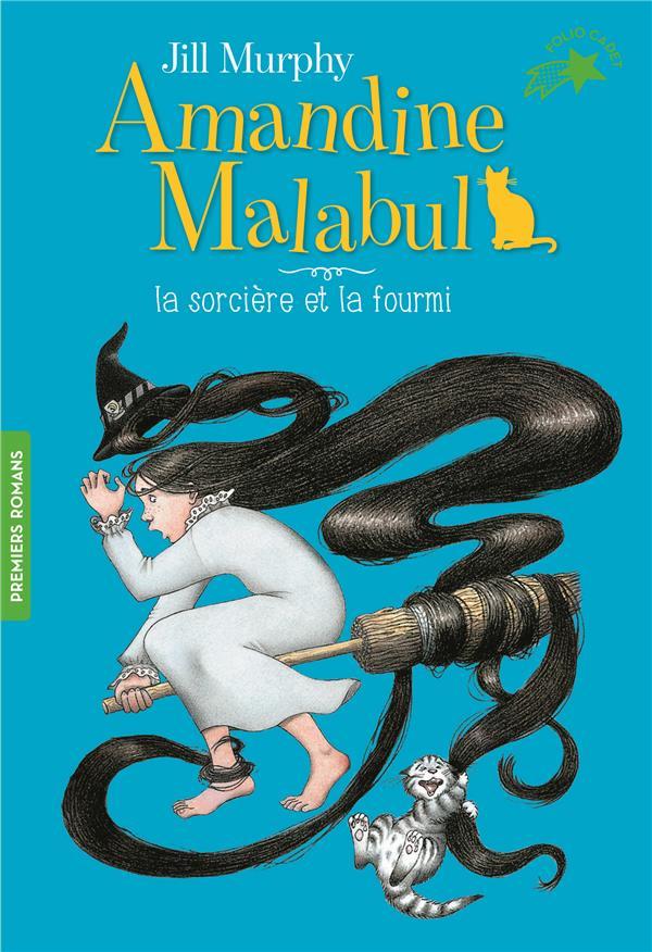 AMANDINE MALABUL, LA SORCIERE ET LA FOURMI MURPHY JILL GALLIMARD