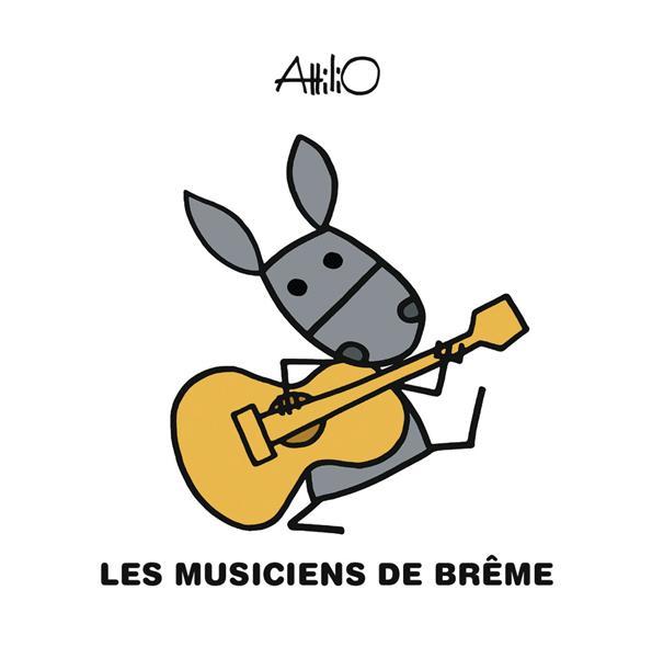 LES MUSICIENS DE BREME ATTILIO ATTILIO GALLIMARD