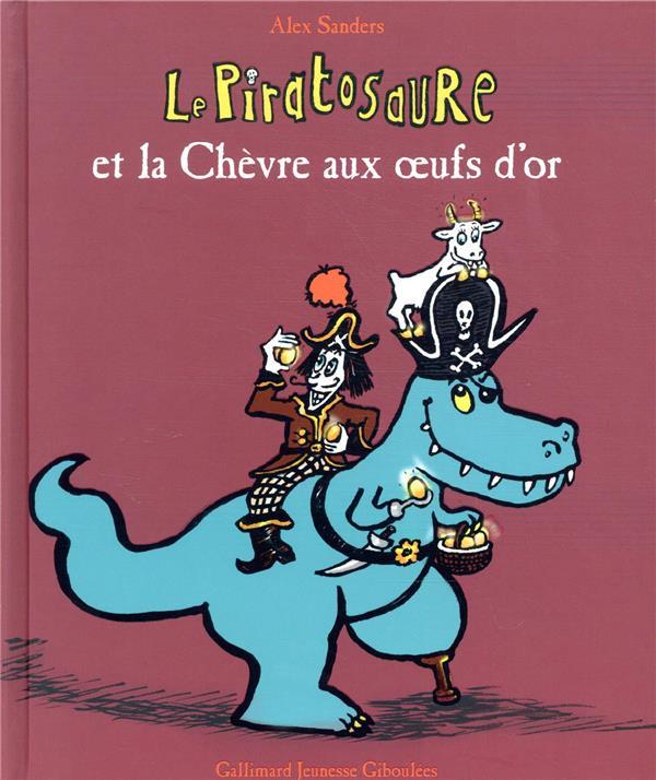 LE PIRATOSAURE ET LA CHEVRE AUX OEUFS D'OR SANDERS, ALEX GALLIMARD