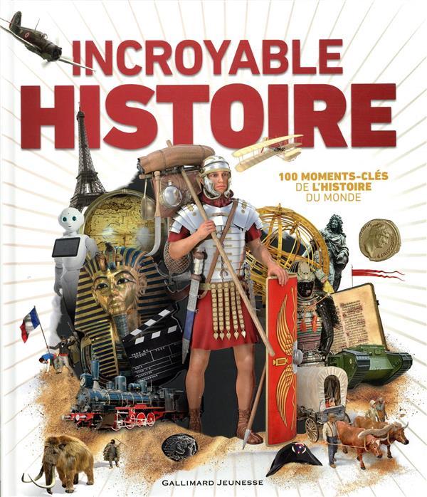 INCROYABLE HISTOIRE  -  100 MOMENTS-CLES DE L'HISTOIRE DU MONDE