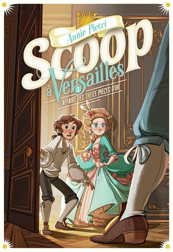SCOOP A VERSAILLES T.1  -  L'AFFAIRE DES TREIZE PIECES D'OR
