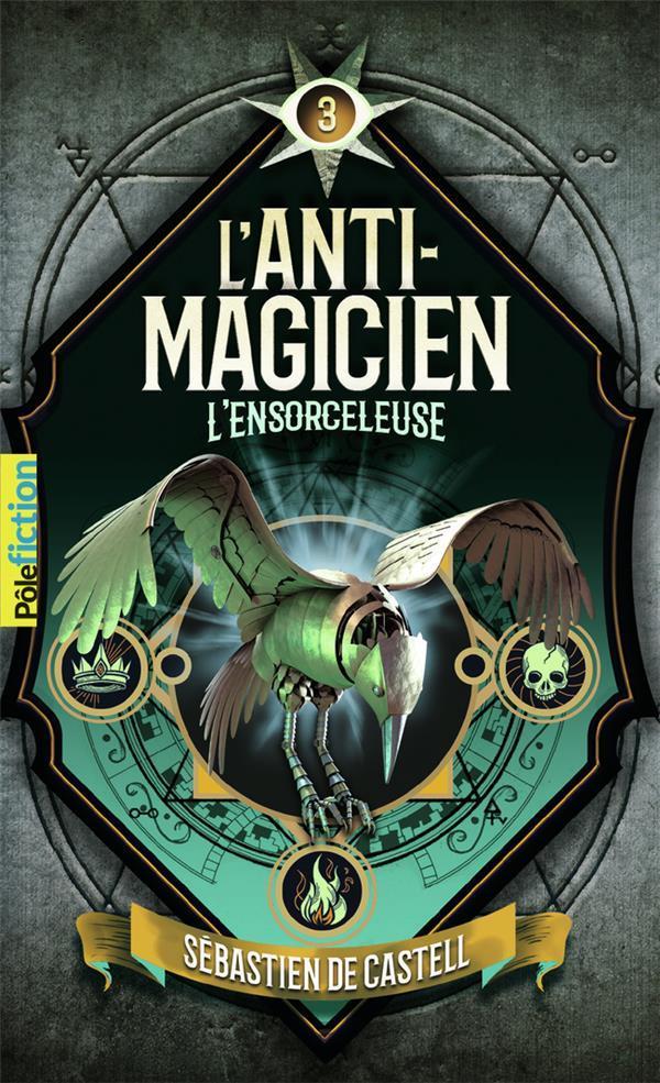 L'ANTI-MAGICIEN T.3  -  L'ENSORCELEUSE CASTELL SEBASTIEN DE GALLIMARD