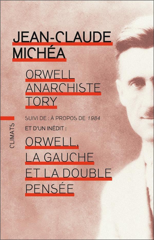 ORWELL ANARCHISTE TORY  -  A PROPOS DE 1984  -  ORWELL, LA GAUCHE ET LA DOUBLE PENSEE MICHEA, JEAN-CLAUDE FLAMMARION