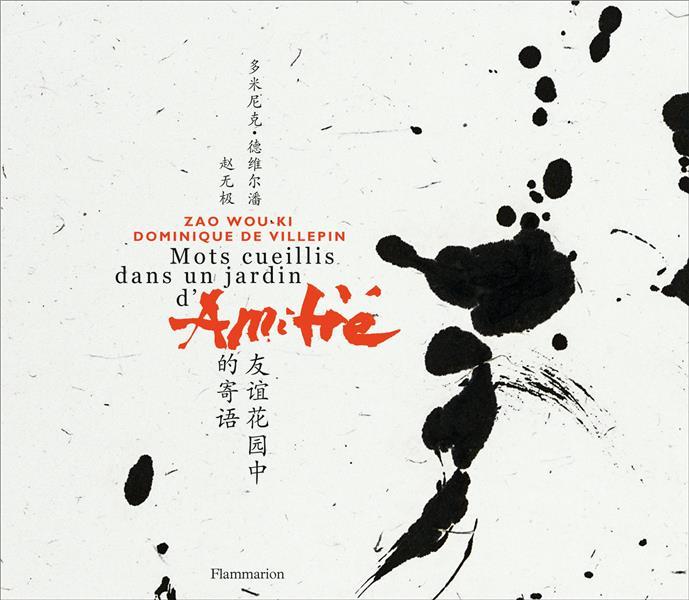 ZAO WOU-KI : MOTS CUEILLIS DANS UN JARDIN D'AMITIE