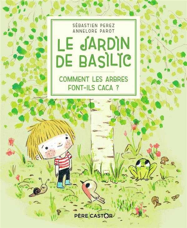 LE JARDIN DE BASILIC  -  COMMENT LES ARBRES FONT-ILS CACA ? PAROT, ANNELORE  FLAMMARION