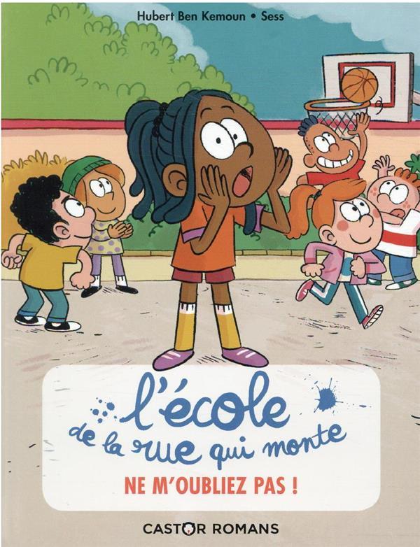 L'ECOLE DE LA RUE QUI MONTE T.5  -  NE M'OUBLIEZ PAS ! BEN KEMOUN/SESS FLAMMARION