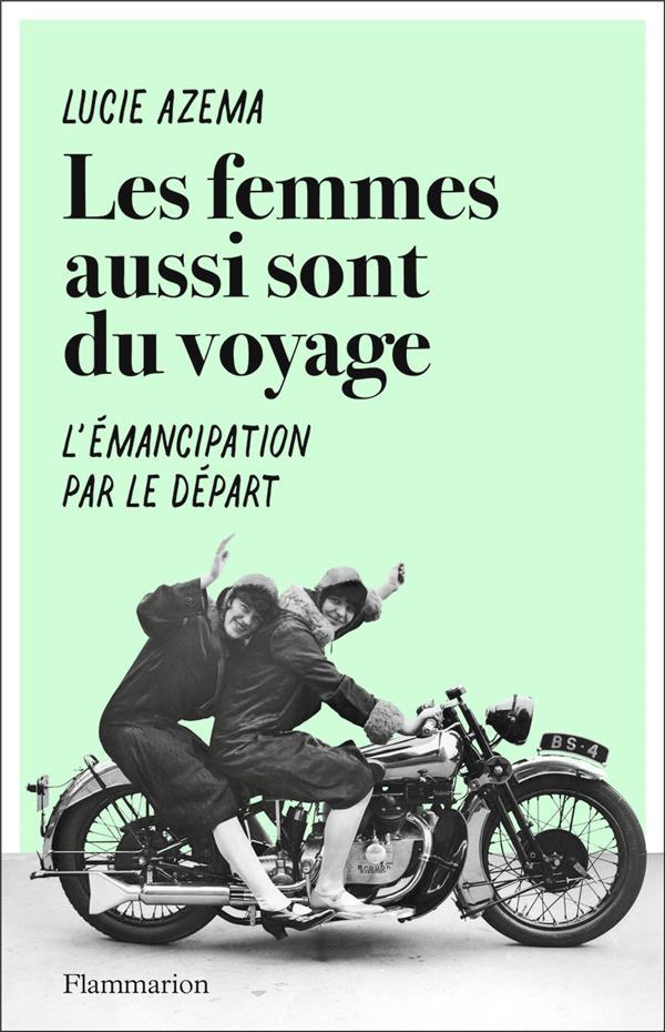 LES FEMMES AUSSI SONT DU VOYAGE  -  L'EMANCIPATION PAR LE DEPART