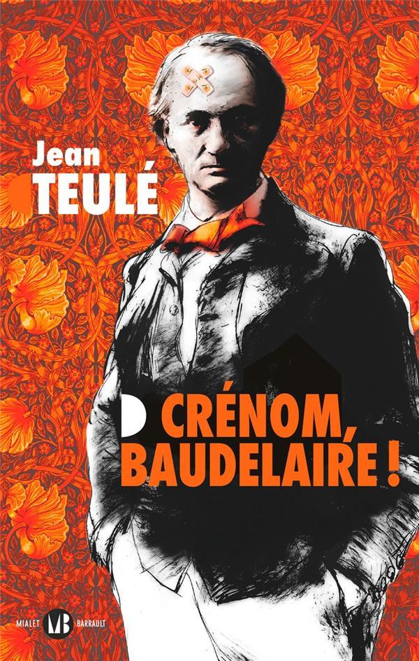 CRENOM, BAUDELAIRE ! JEAN TEULE FLAMMARION
