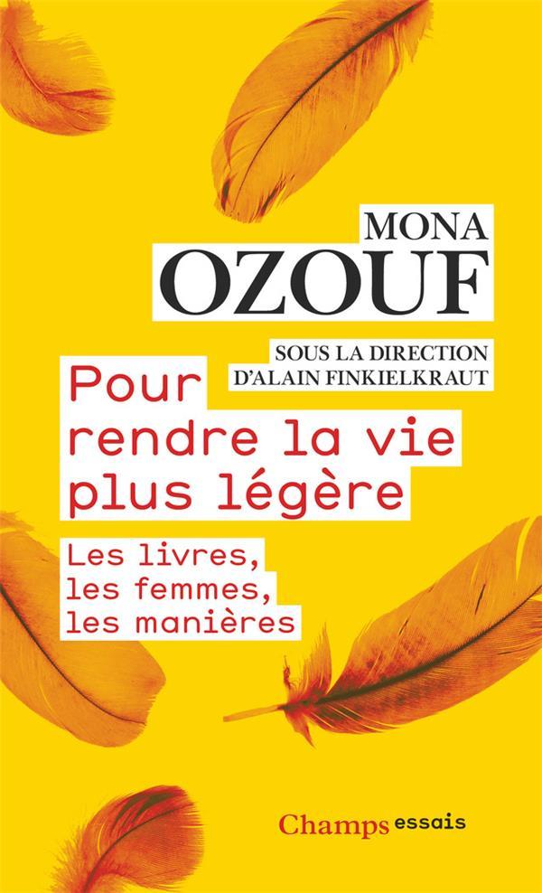POUR RENDRE LA VIE PLUS LEGERE  -  LES LIVRES, LES FEMMES, LES MANIERES FINKIELKRAUT/OZOUF FLAMMARION