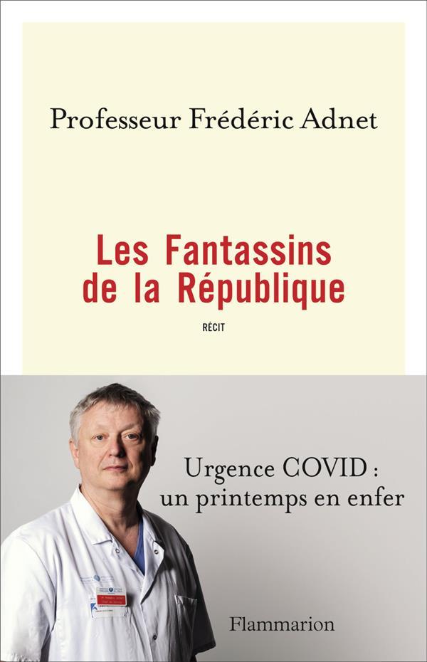 LES FANTASSINS DE LA REPUBLIQUE  -  URGENCE COVID : UN PRINTEMPS EN ENFER ADNET FREDERIC FLAMMARION