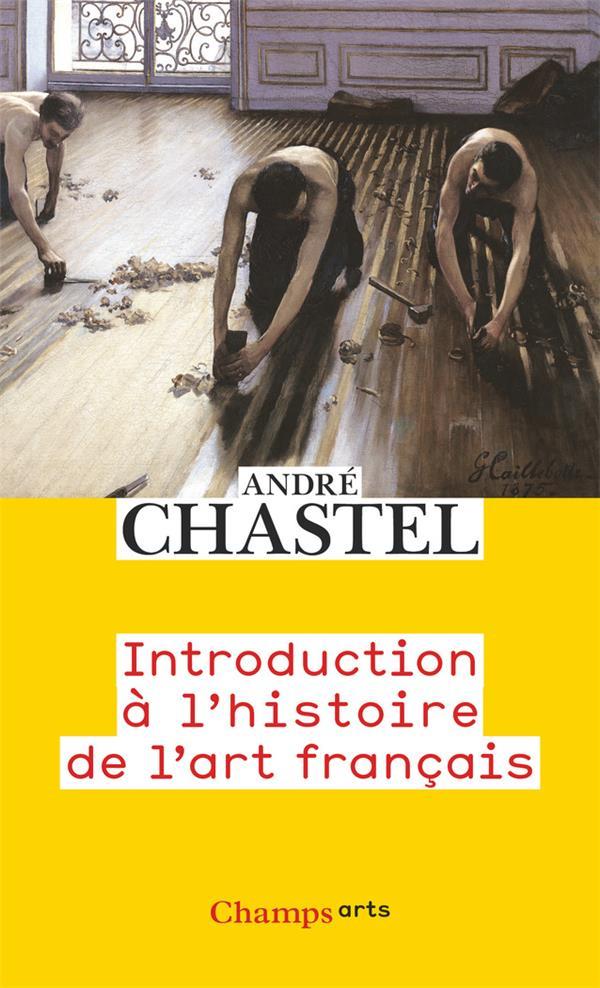 ANDRE CHASTEL - INTRODUCTION A L'HISTOIRE DE L'ART FRANCAIS