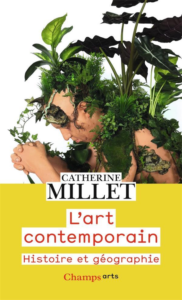 CATHERINE MILLET - L'ART CONTEMPORAIN  -  HISTOIRE ET GEOGRAPHIE