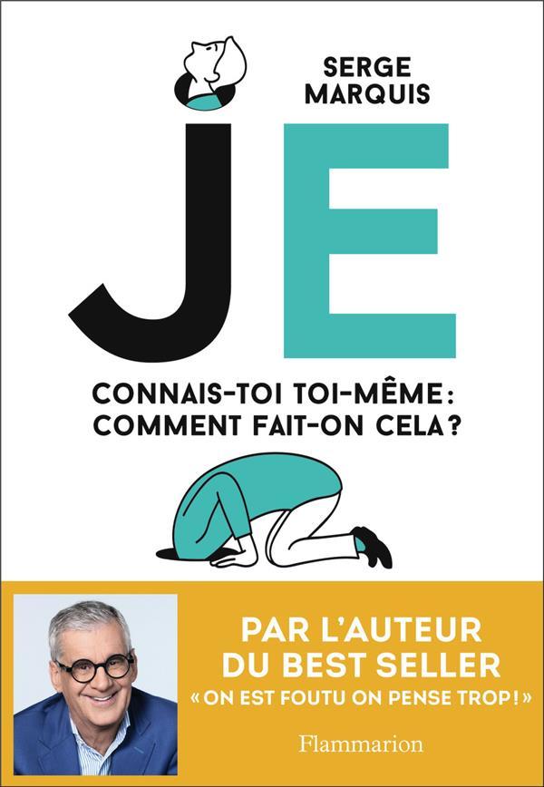 JE : CONNAIS-TOI TOI-MEME, COMMENT FAIT-ON CELA ? MARQUIS SERGE FLAMMARION