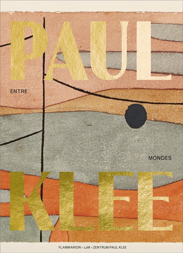 PAUL KLEE, ENTRE-MONDES - ILLUSTRATIONS, COULEUR  COLLECTIF FLAMMARION