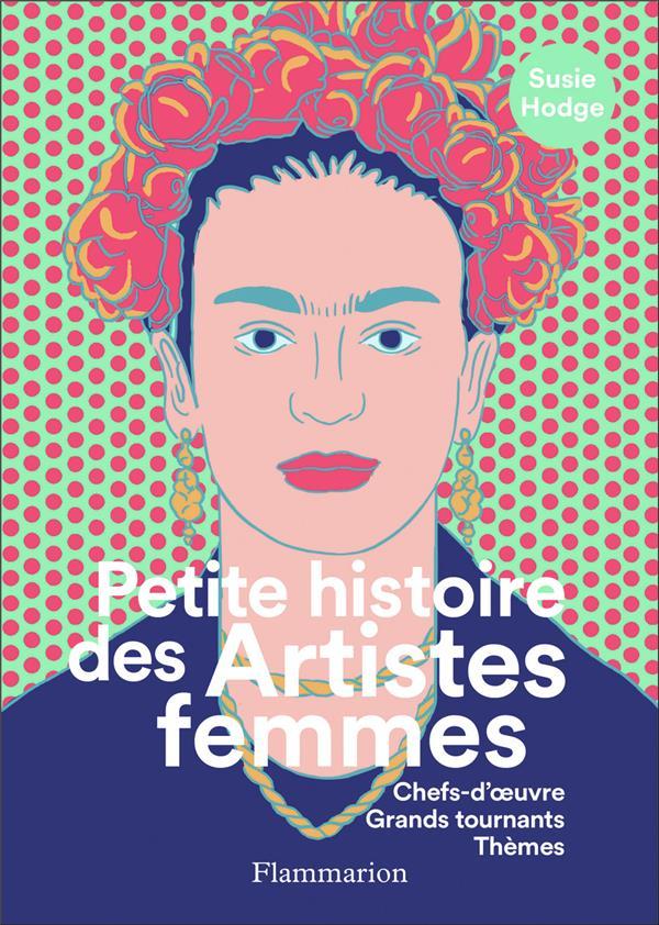 PETITE HISTOIRE DES ARTISTES FEMMES  -  CHEFS-D'OEUVRE, GRANDS TOURNANTS, THEMES