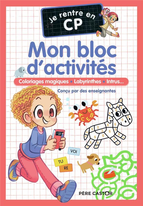 JE RENTRE EN CP  -  MON BLOC D'ACTIVITES : COLORIAGES MAGIQUES, LABYRINTHES, INTRUS... MAGDALENA/CARBONEILL FLAMMARION