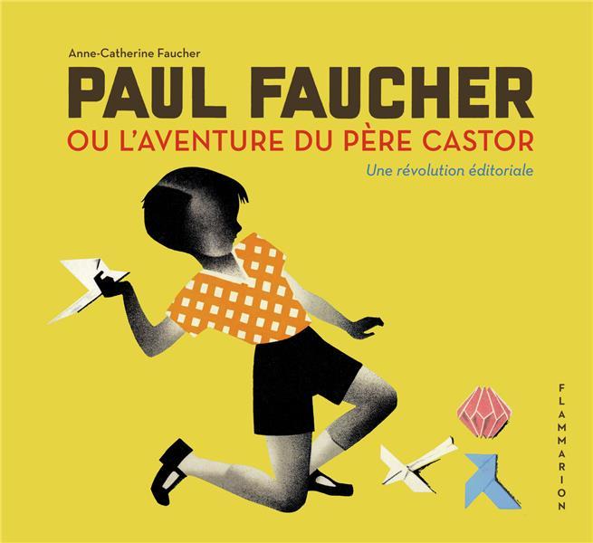 PAUL FAUCHER OU L'AVENTURE DU PERE CASTOR, UNE REVOLUTION EDITORIALE