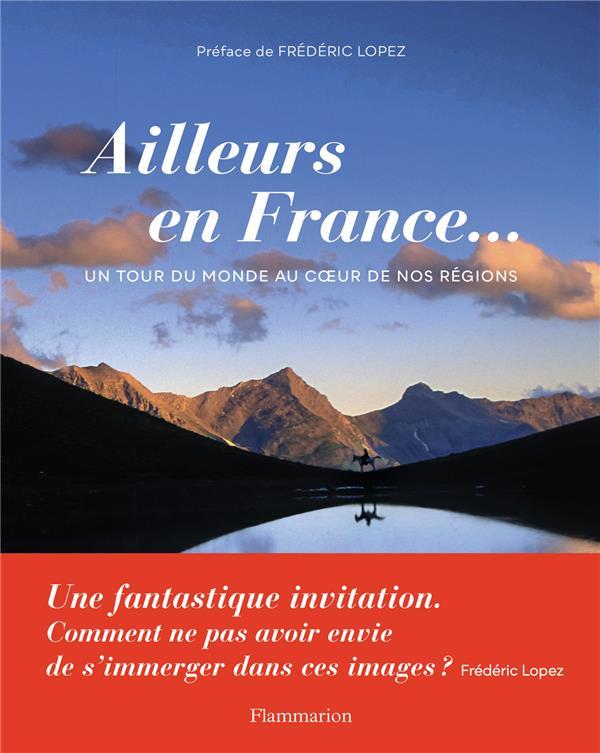 AILLEURS EN FRANCE... UN TOUR DU MONDE AU COEUR DE NOS REGIONS