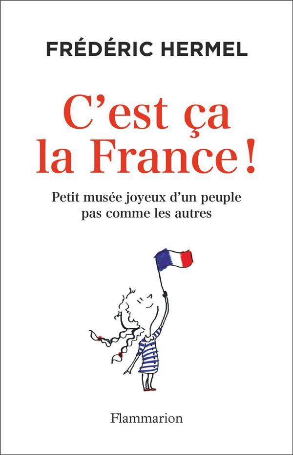 C'EST CA LA FRANCE ! PETIT MUSEE JOYEUX D'UN PEUPLE PAS COMME LES AUTRES HERMEL FREDERIC FLAMMARION