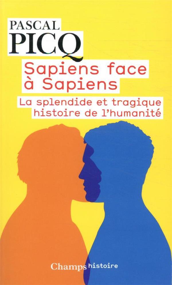SAPIENS FACE A SAPIENS  -  LA SPLENDIDE ET TRAGIQUE HISTOIRE DE L'HUMANITE PICQ PASCAL FLAMMARION