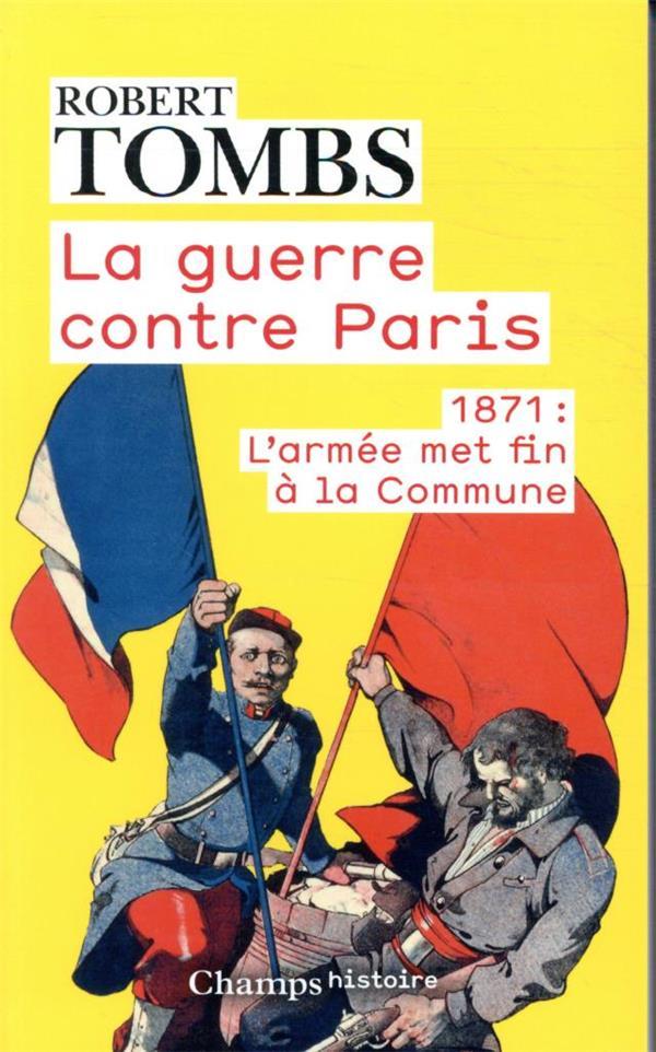LA GUERRE CONTRE PARIS  -  1871 : L'ARMEE MET FIN A LA COMMUNE