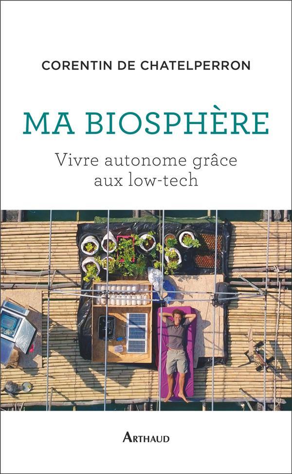 MA BIOSPHERE - VIVRE AUTONOME GRACE AUX LOW-TECH DE CHATELPERRON C. FLAMMARION