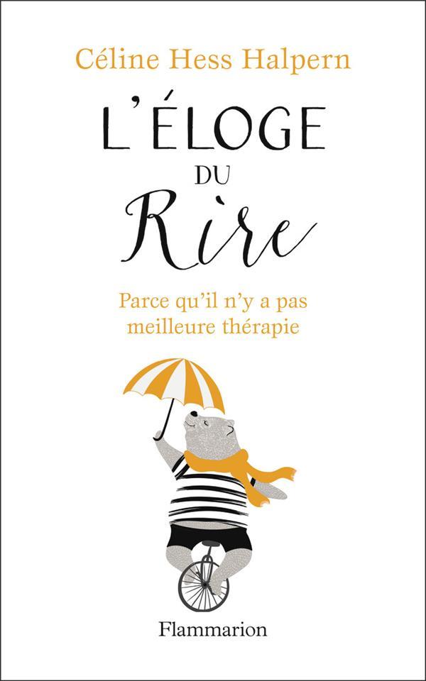 L'ELOGE DU RIRE  -  PARCE QU'IL N'Y A PAS MEILLEURE THERAPIE HESS HALPERN CELINE FLAMMARION