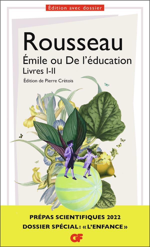 ÉMILE OU DE L'EDUCATION, LIVRES I-II : PREPAS SCIENTIFIQUES 2022 ROUSSEAU, JEAN-JACQUES FLAMMARION
