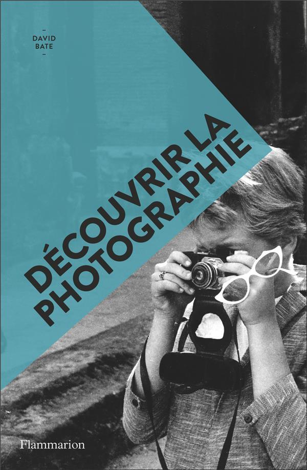 DECOUVRIR LA PHOTOGRAPHIE DAVID BATE FLAMMARION