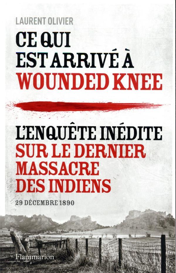 CE QUI EST ARRIVE A WOUNDED KNEE - L'ENQUETE INEDITE SUR LE DERNIER MASSACRE DES INDIENS (29 DECEMBR