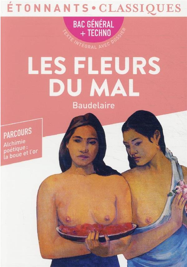 LES FLEURS DU MAL - PROGRAMME NOUVEAU BAC 2022 1ERE - PARCOURS  ALCHIMIE POETIQ CHARLES BAUDELAIRE FLAMMARION
