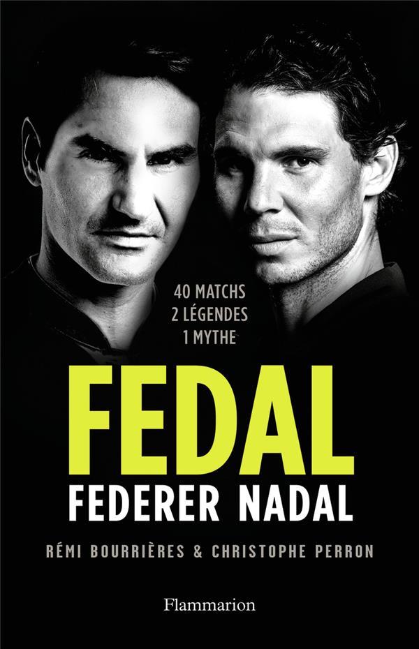 FEDAL : FEDERER, NADAL, 40 MATCHS, 2 LEGENDES, 1 MYTHE