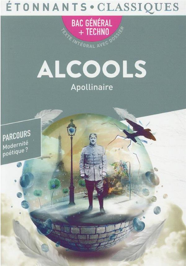 ALCOOLS - PROGRAMME NOUVEAU BAC 2022 1ERE - PARCOURS  MODERNITE POETIQUE ? APOLLINAIRE FLAMMARION