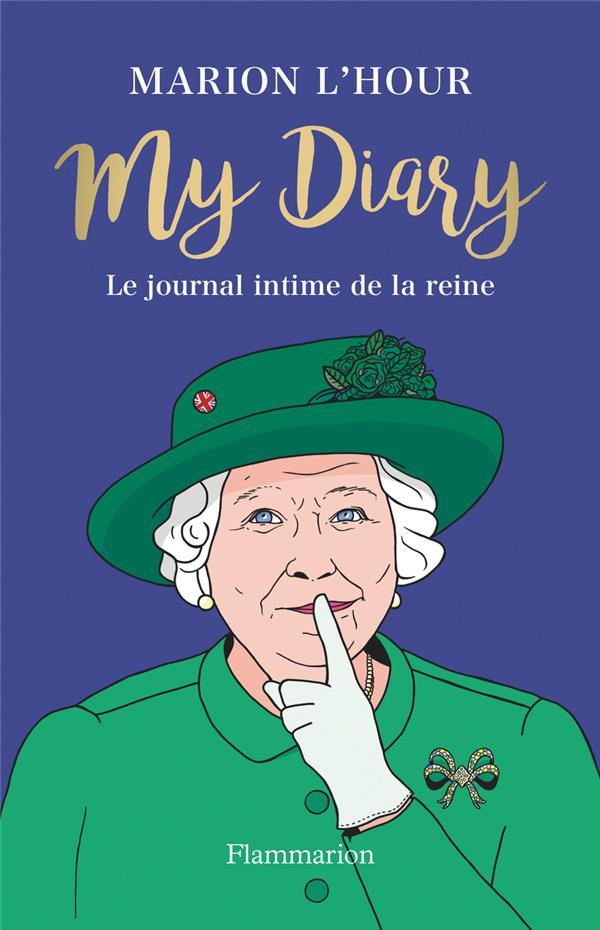 MY DIARY : LE JOURNAL DE LA REINE L'HOUR MARION FLAMMARION