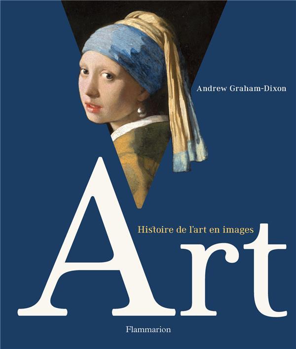 ART - HISTOIRE DE L'ART EN IMAGES - ILLUSTRATIONS, COULEUR ANDREW GRAHAM-DIXON FLAMMARION