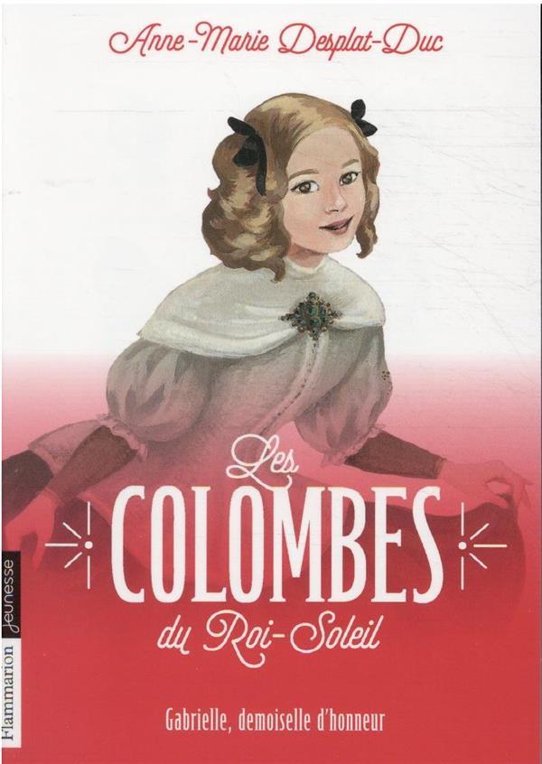 LES COLOMBES DU ROI-SOLEIL T.13  -  GABRIELLE, DEMOISELLE D'HONNEUR