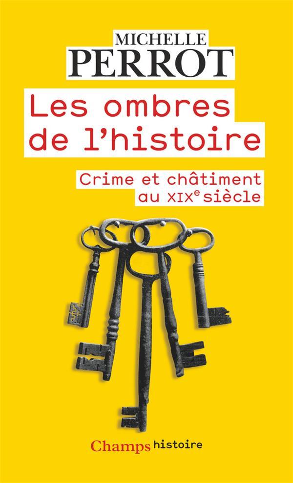 LES OMBRES DE L'HISTOIRE - CRIMES ET CHATIMENTS AU 19EME SIECLE