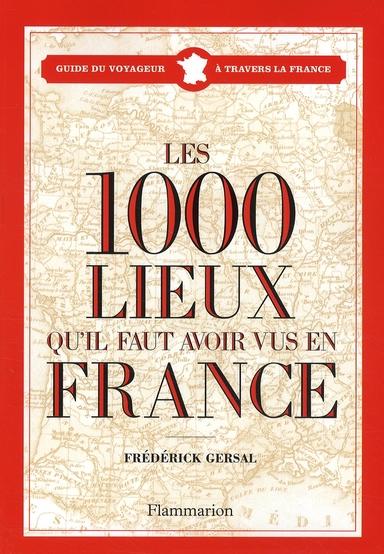 1000 LIEUX QU'IL FAUT AVOIR VUS EN FRANCE (LES) GERSAL FREDERICK FLAMMARION