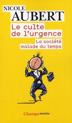 LE CULTE DE L'URGENCE - LA SOCIETE MALADE DU TEMPS AUBERT NICOLE FLAMMARION