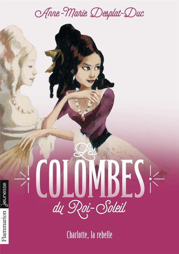 LES COLOMBES DU ROI SOLEIL T3 CHARLOTTE, LA REBELLE (POCHE) DESPLAT-DUC ANNE-MAR FLAMMARION