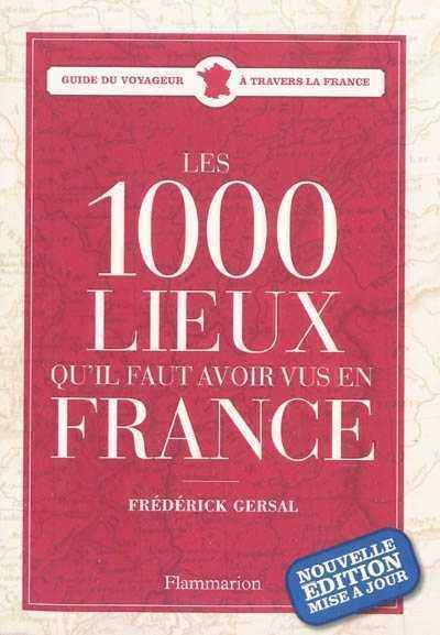 1000 LIEUX QU'IL FAUT AVOIR VUS EN FRANCE (NE) GERSAL FREDERICK FLAMMARION