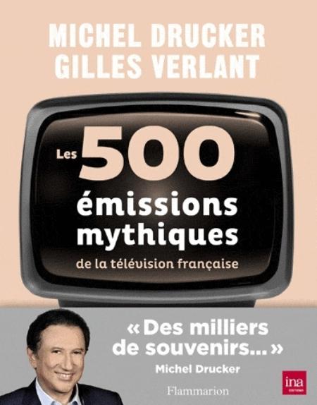 500 EMISSIONS MYTHIQUES DE LA TELEVISION FRANCAISE MICHEL DRUCKER ET GI FLAMMARION