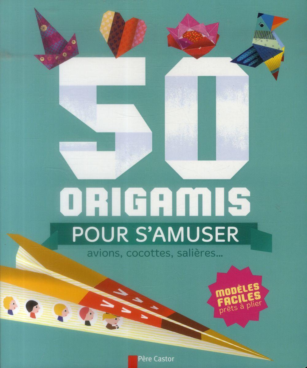 50 ORIGAMIS POUR S'AMUSER - AVIONS, COCOTTES, SALIERES... COLLECTIF Père Castor-Flammarion