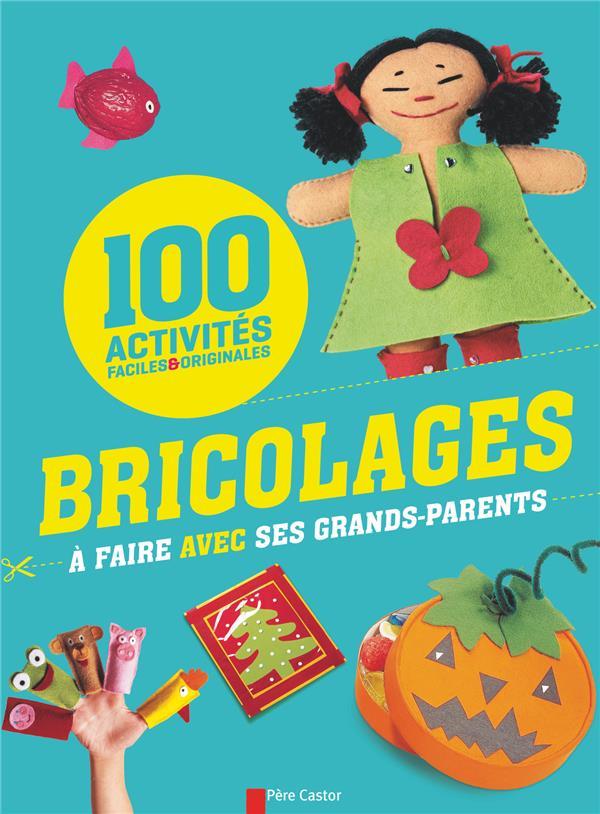 100 BRICOLAGES A FAIRE AVEC SES GRANDS-PARENTS LEMAITRE PEREIRA ALD Père Castor-Flammarion
