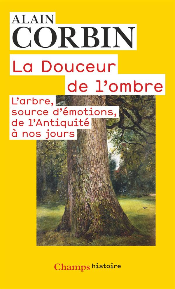 LA DOUCEUR DE L'OMBRE - L'ARBRE, SOURCE D'EMOTIONS DE L'ANTIQUITE A NOS JOURS