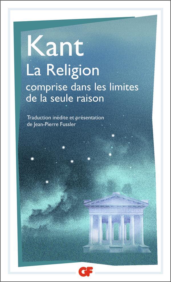 LA RELIGION COMPRISE DANS LES LIMITES DE LA SEULE RAISON